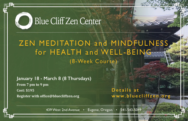 Zen meditation and mindfulness for health and well-being 8 week course in Eugene. Through Blue Cliff Zen Center.