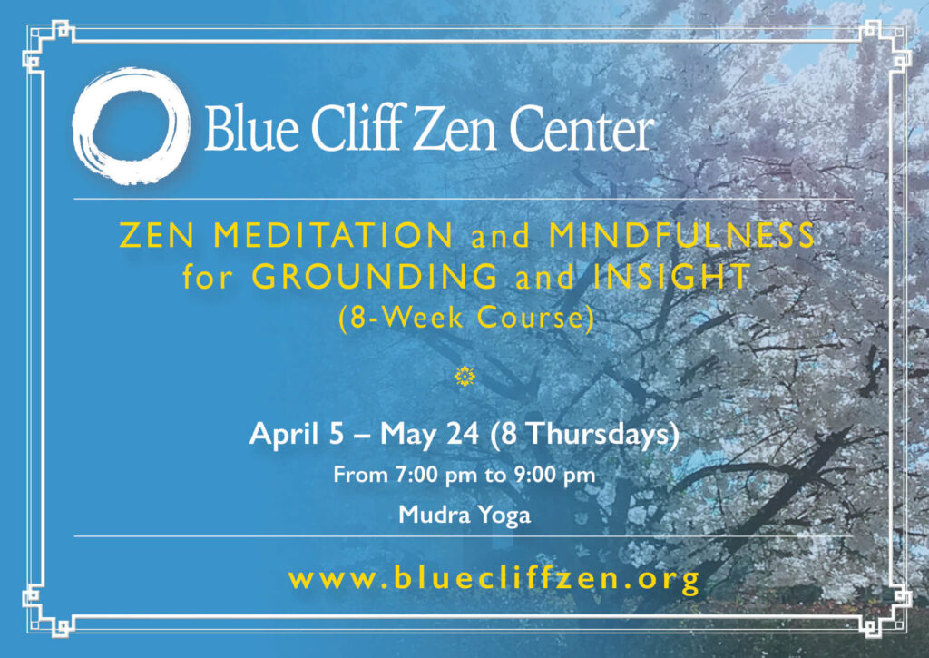 Zen Meditation and Mindfulness for Grounding and Insight 8-week course in Eugene, Oregon. Offered through Blue Cliff Zen Center